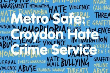 Metro Safe - Croydon Hate Crime Service