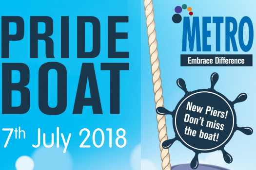 Pride Boat 7th July 2018, with METRO logo incorporating Embrace Difference tagline, then a ship's wheel containing the text - New Piers! Don't miss the boat!